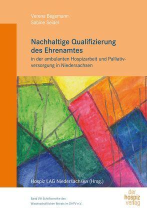 Nachhaltige Qualifizierung des Ehrenamtes in der ambulanten Hospizarbeit und Palliativversorgung in Niedersachsen von Begemann,  Verena, Seidel,  Sabine