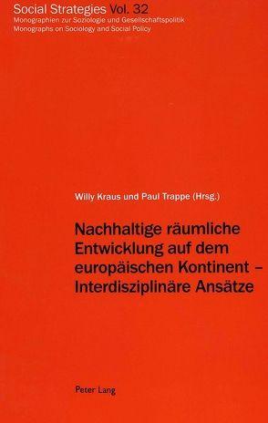 Nachhaltige räumliche Entwicklung auf dem europäischen Kontinent – Interdisziplinäre Ansätze von Kraus,  Willy, Trappe,  Paul
