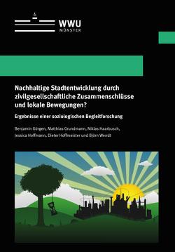 Nachhaltige Stadtentwicklung durch zivilgesellschaftliche Zusammenschlüsse und lokale Bewegungen? von Görgen,  Benjamin, Grundmann,  Matthias, Haarbusch,  Niklas, Hoffmann,  Jessica, Hoffmeister,  Dieter, Wendt,  Björn