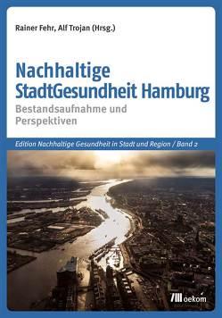 Nachhaltige StadtGesundheit Hamburg von Fehr,  Rainer, Trojan,  Alf