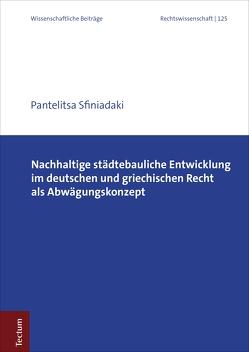Nachhaltige städtebauliche Entwicklung im deutschen und griechischen Recht als Abwägungskonzept von Sfiniadaki,  Pantelitsa