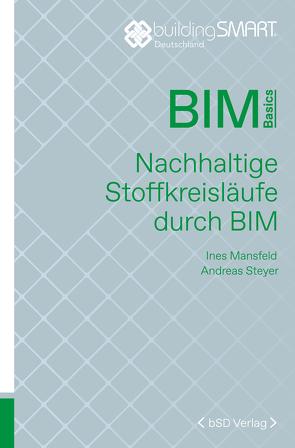 Nachhaltige Stoffkreisläufe durch BIM von Mansfeld,  Ines, Steyer,  Andreas