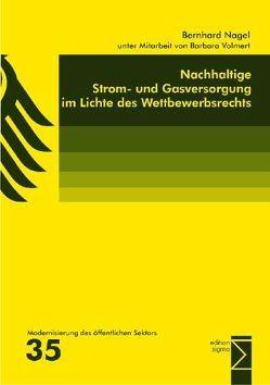 Nachhaltige Strom- und Gasversorgung im Lichte des Wettbewerbsrechts von Nagel,  Bernhard, Volmert,  Barbara