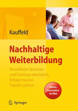 Nachhaltige Weiterbildung. Betriebliche Seminare und Trainings entwickeln, Erfolge messen, Transfer sichern von Kauffeld,  Simone