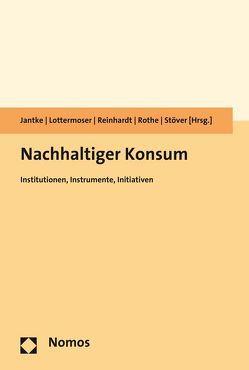 Nachhaltiger Konsum von Jantke,  Kerstin, Lottermoser,  Florian, Reinhardt,  Jörn, Rothe,  Delf, Stöver,  Jana