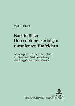 Nachhaltiger Unternehmenserfolg in turbulenten Umfeldern von Tilebein,  Meike
