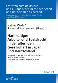 Nachhaltiges Arbeits- und Sozialrecht in der alternden Gesellschaft in Japan und Deutschland von Wada,  Hajime, Waltermann,  Raimund