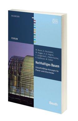 Nachhaltiges Bauen – Buch mit E-Book von Bauer,  M., Hausladen,  G., Hegger,  M., Hegner,  H.-D., Lützgendorf,  T., Radermacher,  F.-J., Sedlbauer,  K., Sobek,  W.