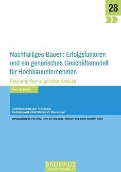 Nachhaltiges Bauen: Erfolgsfaktoren und ein generisches Geschäftsmodell für Hochbauunternehmen von Main,  Kerstin