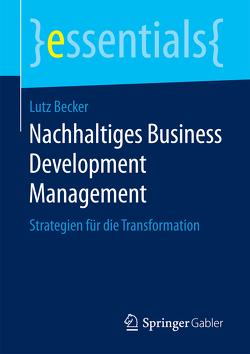 Nachhaltiges Business Development Management von Becker,  Lutz