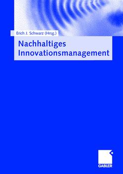 Nachhaltiges Innovationsmanagement von Schwarz,  Erich J.