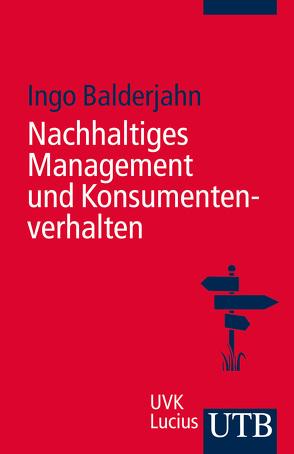 Nachhaltiges Management und Konsumentenverhalten von Balderjahn,  Ingo