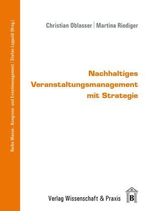 Nachhaltiges Veranstaltungsmanagement mit Strategie von Luppold,  Stefan, Oblasser,  Christian, Riediger,  Martina