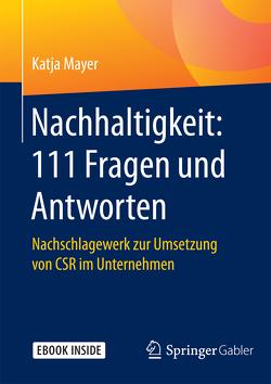 Nachhaltigkeit: 111 Fragen und Antworten von Mayer,  Katja