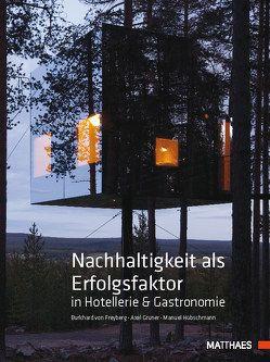 Nachhaltigkeit als Erfolgsfaktor in Hotellerie & Gastronomie von Freyberg,  Burkhard von, Gruner,  Axel, Hübschmann,  Manuel