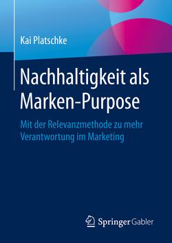 Nachhaltigkeit als Marken-Purpose von Platschke,  Kai
