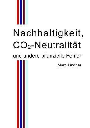 Nachhaltigkeit, CO2-Neutralität und andere bilanzielle Fehler von Lindner,  Marc
