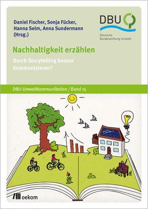 Nachhaltigkeit erzählen von Fischer,  Daniel, Fücker,  Sonja, Selm,  Hanna, Sundermann,  Anna