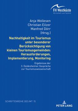 Nachhaltigkeit im Tourismus unter besonderer Berücksichtigung von kleinen Tourismusgemeinden: Herausforderungen, Implementierung, Monitoring von Dörr,  Manfred, Eilzer,  Christian, Wollesen,  Anja