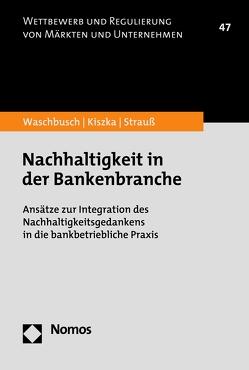 Nachhaltigkeit in der Bankenbranche von Kiszka,  Sabrina, Strauß,  Philipp, Waschbusch,  Gerd