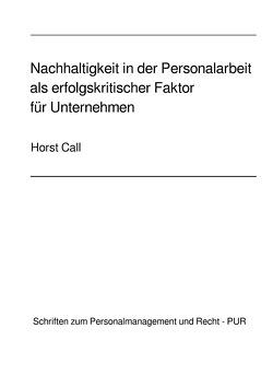 Nachhaltigkeit in der Personalarbeit als erfolgskritischer Faktor für Unternehmen von Call,  Horst