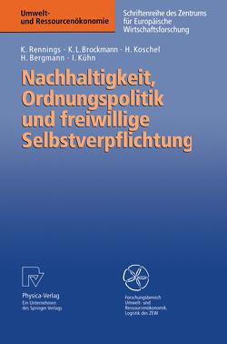 Nachhaltigkeit, Ordnungspolitik und freiwillige Selbstverpflichtung von Bergmann,  Heidi, Brockmann,  Karl L., Koschel,  Henrike, Kühn,  Isabel, Rennings,  Klaus