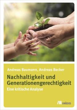 Nachhaltigkeit und Generationengerechtigkeit von Baumann,  Andreas, Becker,  Andreas
