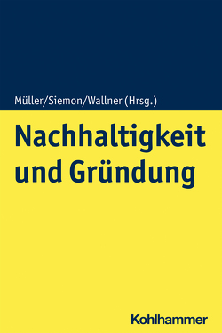 Nachhaltigkeit und Gründung von Müller,  Klaus-Dieter, Siemon,  Cord, Wallner,  Regina