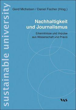 Nachhaltigkeit und Journalismus von Fischer,  Daniel, Michelsen,  Gerd