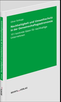 Nachhaltigkeit und Umweltschutz in der Gemeinschaftsgastronomie von Schlupp,  Oliver