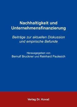 Nachhaltigkeit und Unternehmensfinanzierung von Bruckner,  Bernulf, Paulesich,  Reinhard