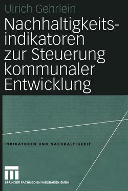 Nachhaltigkeitsindikatoren zur Steuerung kommunaler Entwicklung von Gehrlein,  Ulrich