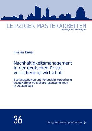 Nachhaltigkeitsmanagement in der deutschen Privatversicherungswirtschaft von Bauer,  Florian, Wagner,  Fred