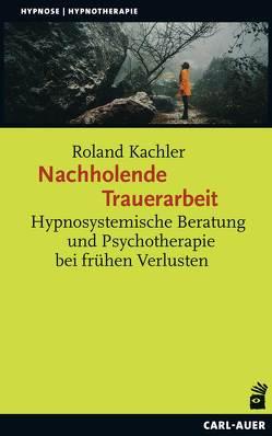 Nachholende Trauerarbeit von Kachler,  Roland