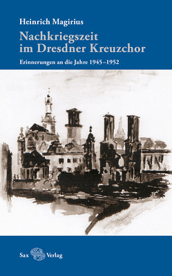 Nachkriegszeit im Dresdner Kreuzchor von Magirius,  Heinrich