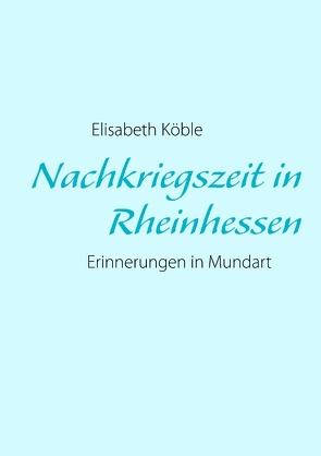 Nachkriegszeit in Rheinhessen von Köble,  Elisabeth