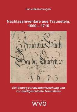 Nachlassinventare aus Traunstein, 1660 – 1710 von Bleckenwegner,  Hans