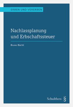 Nachlassplanung und Erbschaftssteuer (PrintPlu§) von Bächli,  Bruno