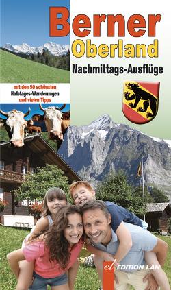 Nachmittags-Ausflüge Berner Oberland von Gohl,  Ronald
