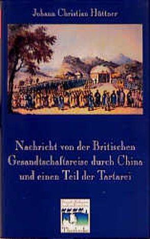 Nachricht von der Britischen Gesandtschaftsreise durch China und einen Teil der Tartarei (Berlin 1797) von Dabringhaus,  Sabine, Hüttner,  Johann Ch, Osterhammel,  Jürgen, Reichert,  Folker E