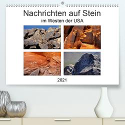 Nachrichten auf Stein – im Westen der USA (Premium, hochwertiger DIN A2 Wandkalender 2021, Kunstdruck in Hochglanz) von Wilczek,  Dieter-M.
