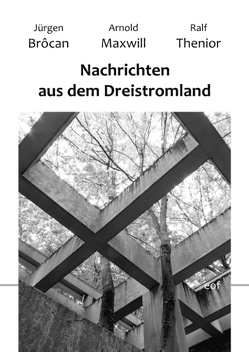 Nachrichten aus dem Dreistromland von Brôcan,  Jürgen, Maxwill,  Arnold, Thenior,  Ralf