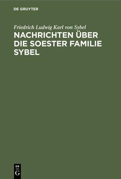 Nachrichten über die Soester Familie Sybel von Sybel,  Friedrich Ludwig Karl von