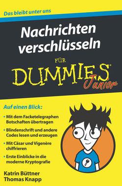 Nachrichten verschlüsseln für Dummies Junior von Büttner,  Katrin, Knapp,  Thomas
