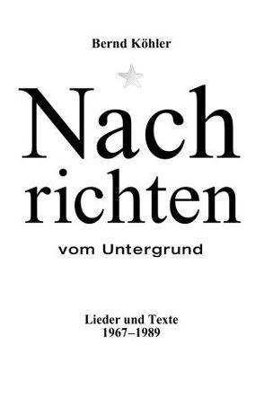 Nachrichten vom Untergrund von Koehler,  Bernd