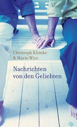 Nachrichten von den Geliebten von Klimke,  Christoph, Wirz,  Mario