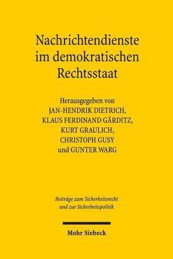Nachrichtendienste im demokratischen Rechtsstaat von Dietrich,  Jan-Hendrik, Gärditz,  Klaus Ferdinand, Graulich,  Kurt, Gusy,  Christoph, Warg,  Gunter