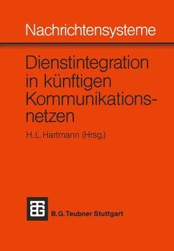 Nachrichtensysteme — Dienstintegration in künftigen Kommunikationsnetzen von Hartmann