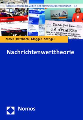 Nachrichtenwerttheorie von Glogger,  Isabella, Maier,  Michaela, Retzbach,  Joachim, Stengel,  Karin