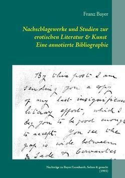 Nachschlagewerke und Studien zur erotischen Literatur & Kunst Eine annotierte Bibliographie von Bayer,  Franz
